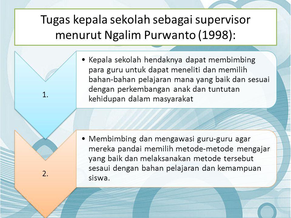 Tugas kepala sekolah sebagai supervisor menurut Ngalim Purwanto (1998):