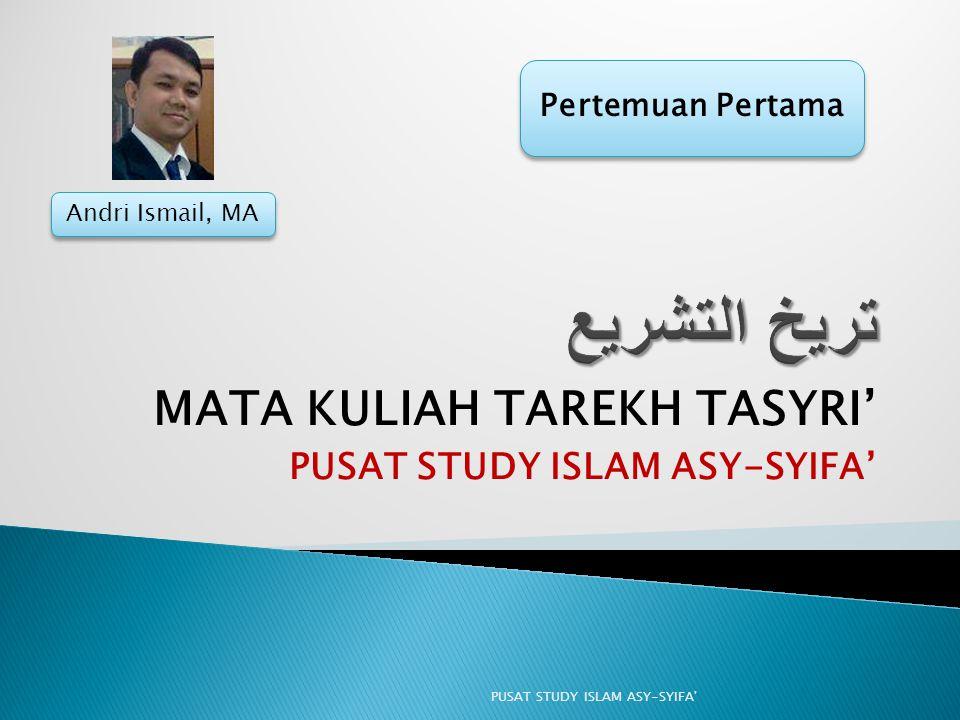 MATA KULIAH TAREKH TASYRI' PUSAT STUDY ISLAM ASY-SYIFA'