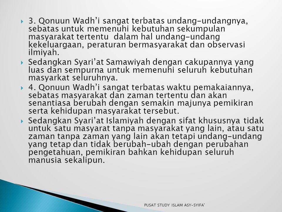 3. Qonuun Wadh'i sangat terbatas undang-undangnya, sebatas untuk memenuhi kebutuhan sekumpulan masyarakat tertentu dalam hal undang-undang kekeluargaan, peraturan bermasyarakat dan observasi ilmiyah.