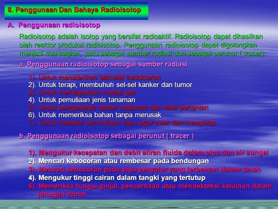 8. Penggunaan Dan Bahaya Radioisotop