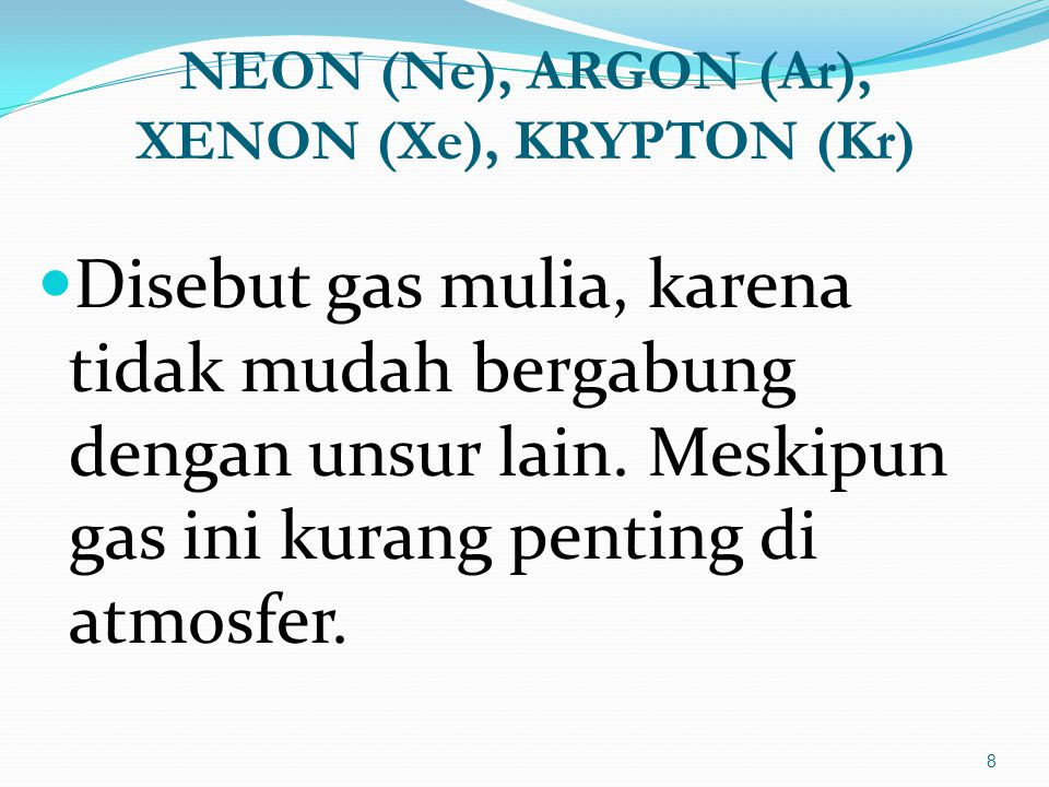 NEON (Ne), ARGON (Ar), XENON (Xe), KRYPTON (Kr)