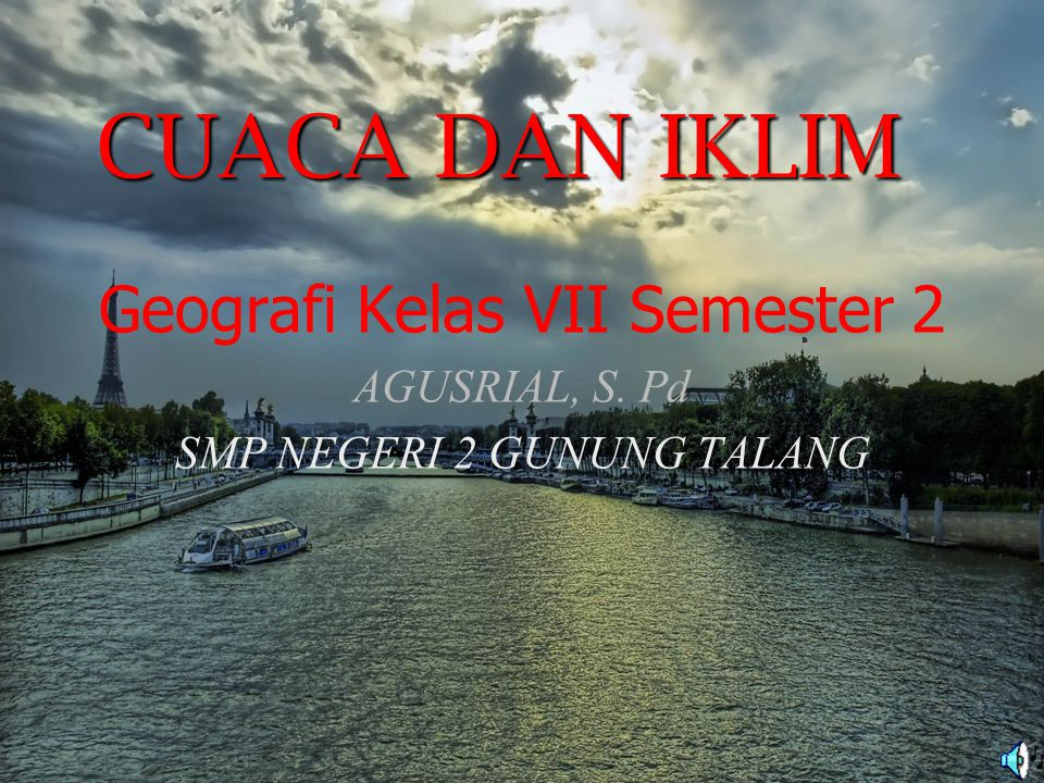 CUACA DAN IKLIM Geografi Kelas VII Semester 2 AGUSRIAL, S. Pd
