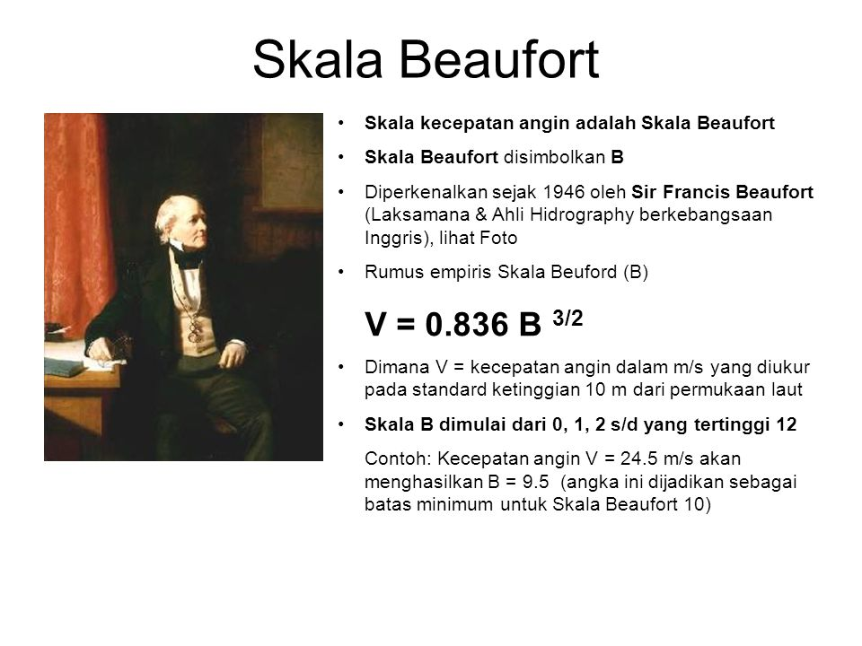 Skala Beaufort Skala kecepatan angin adalah Skala Beaufort. Skala Beaufort disimbolkan B.