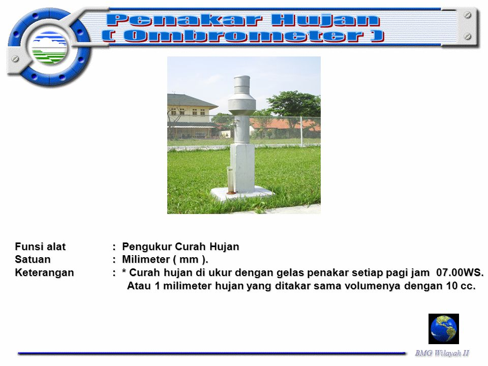 Penakar Hujan ( Ombrometer ) Funsi alat : Pengukur Curah Hujan