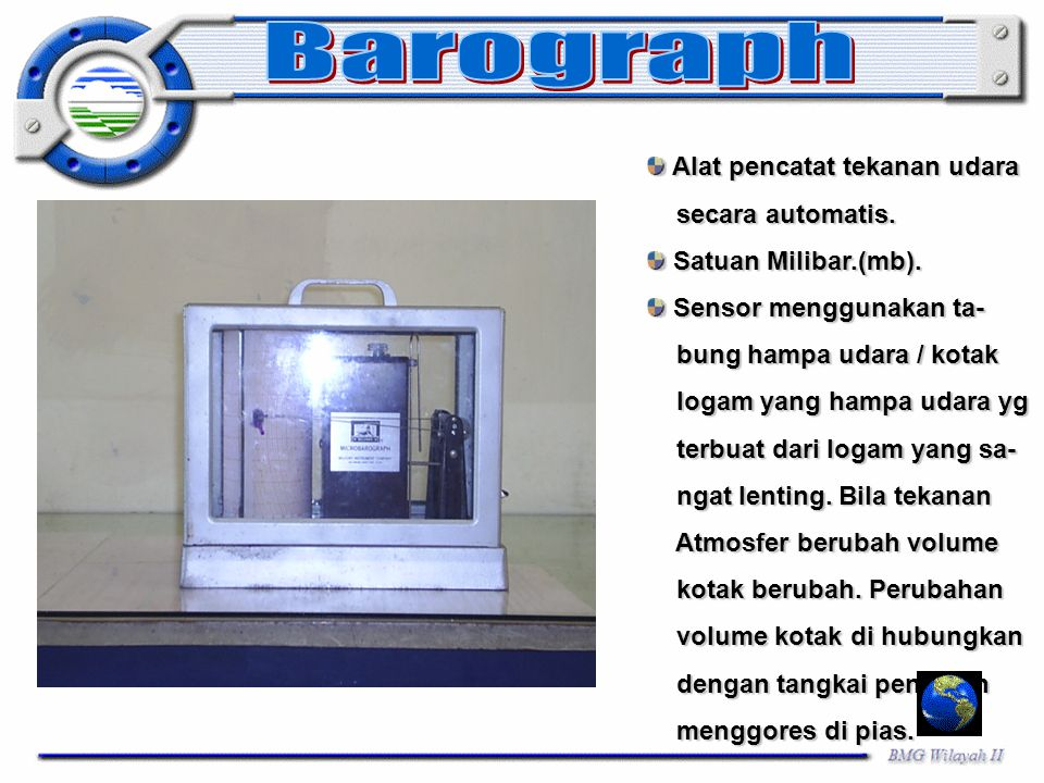 Barograph Alat pencatat tekanan udara secara automatis.