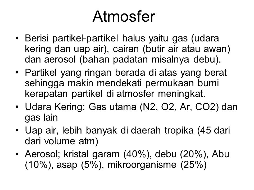 Atmosfer Berisi partikel-partikel halus yaitu gas (udara kering dan uap air), cairan (butir air atau awan) dan aerosol (bahan padatan misalnya debu).