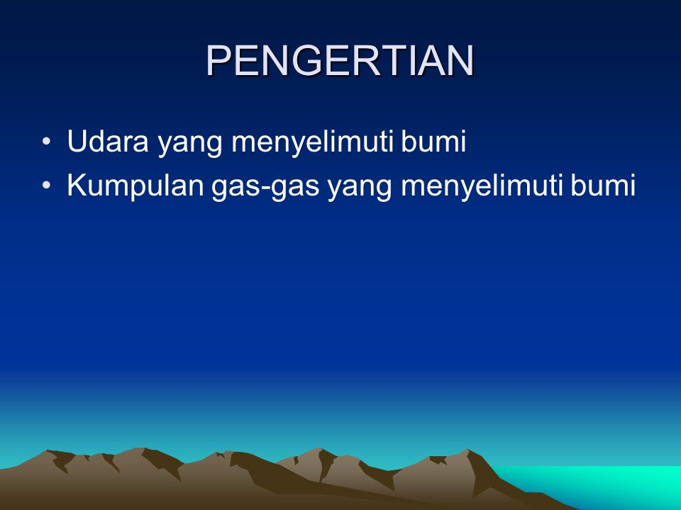 PENGERTIAN Udara yang menyelimuti bumi