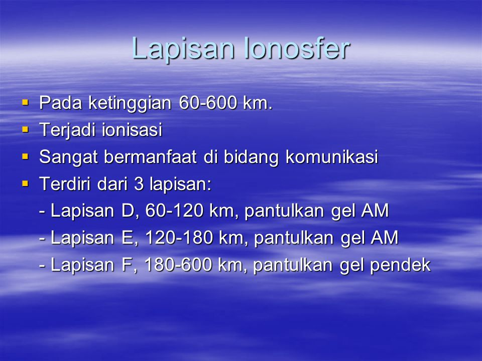 Lapisan Ionosfer Pada ketinggian 60-600 km. Terjadi ionisasi