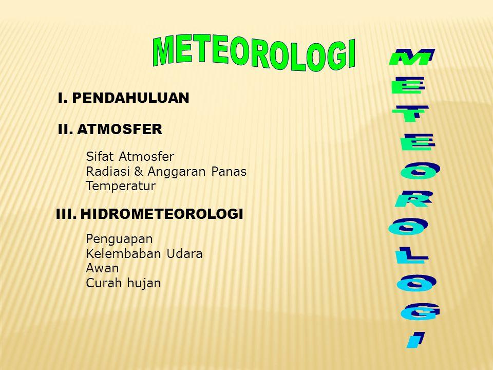 METEOROLOGI METEOROLOGI PENDAHULUAN II. ATMOSFER III. HIDROMETEOROLOGI