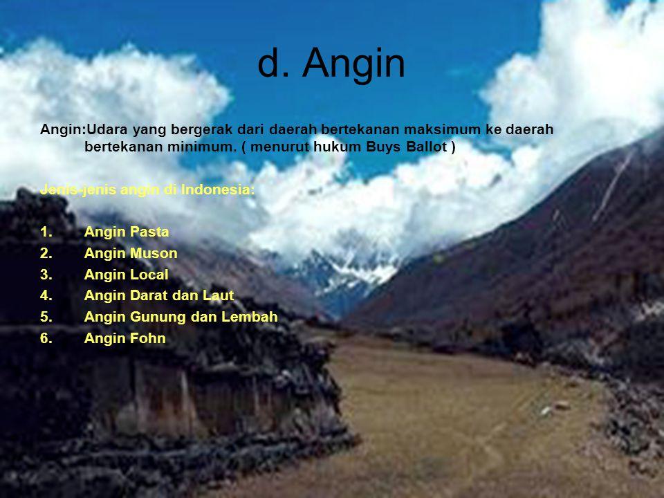 d. Angin Angin:Udara yang bergerak dari daerah bertekanan maksimum ke daerah bertekanan minimum. ( menurut hukum Buys Ballot )