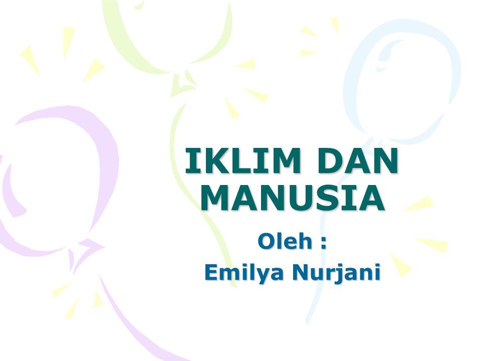 IKLIM DAN MANUSIA Oleh : Emilya Nurjani