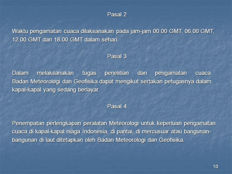 Pasal 2 Waktu pengamatan cuaca dilaksanakan pada jam-jam 00.00 GMT, 06.00 GMT, 12.00 GMT dan 18.00 GMT dalam sehari.