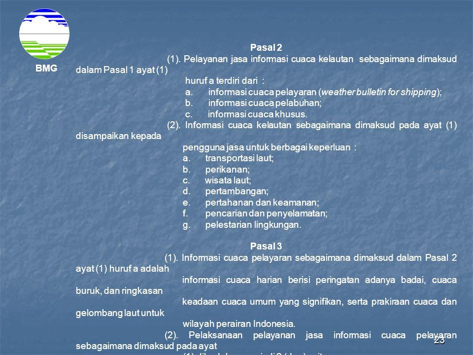 Pasal 2 (1). Pelayanan jasa informasi cuaca kelautan sebagaimana dimaksud dalam Pasal 1 ayat (1) huruf a terdiri dari :