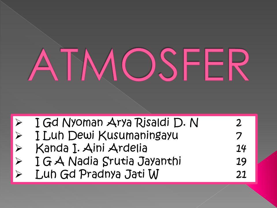 ATMOSFER I Gd Nyoman Arya Risaldi D. N 2 I Luh Dewi Kusumaningayu 7