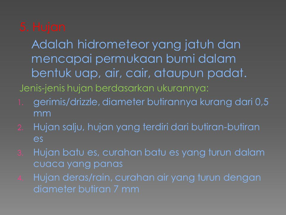 5. Hujan Adalah hidrometeor yang jatuh dan mencapai permukaan bumi dalam bentuk uap, air, cair, ataupun padat.