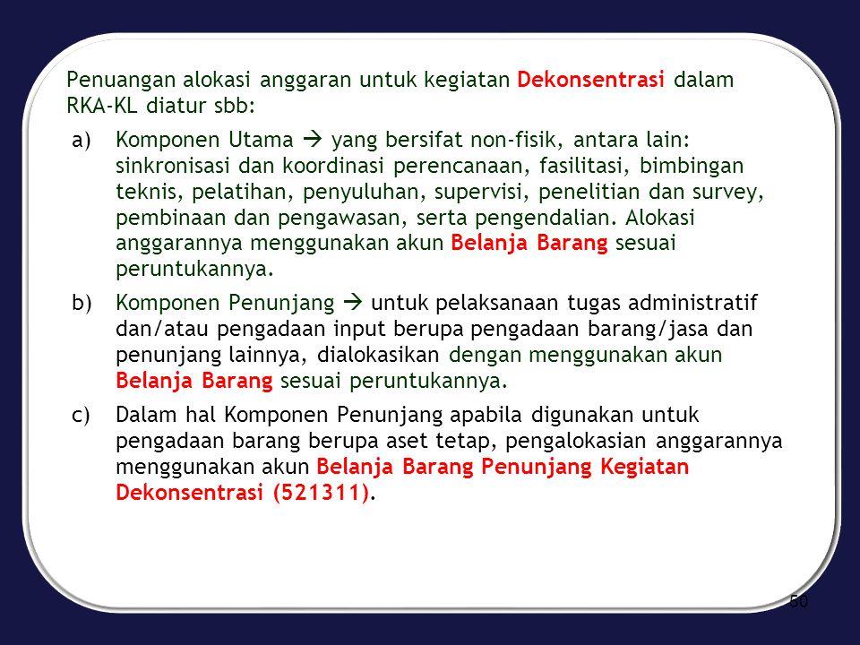 Penuangan alokasi anggaran untuk kegiatan Dekonsentrasi dalam RKA-KL diatur sbb: