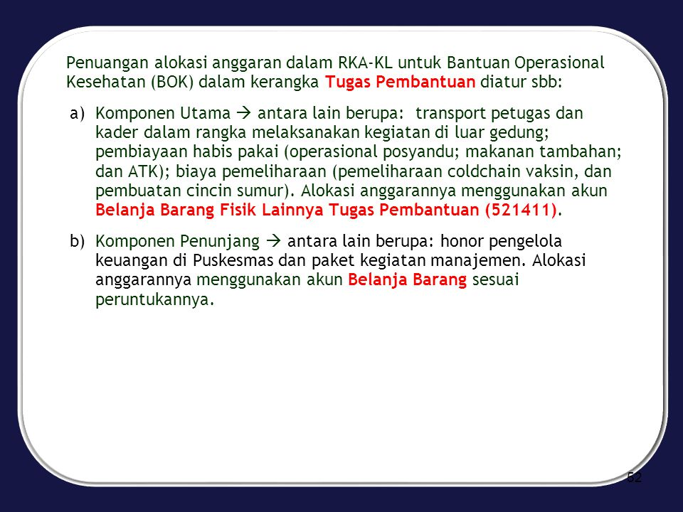 Penuangan alokasi anggaran dalam RKA-KL untuk Bantuan Operasional Kesehatan (BOK) dalam kerangka Tugas Pembantuan diatur sbb: