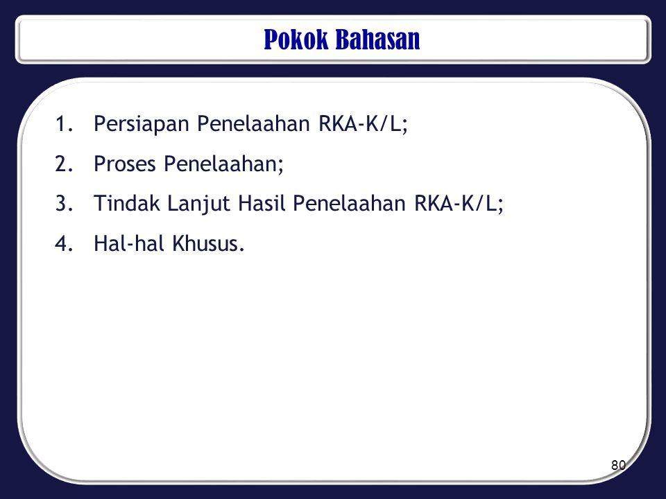 Pokok Bahasan Persiapan Penelaahan RKA-K/L; Proses Penelaahan;