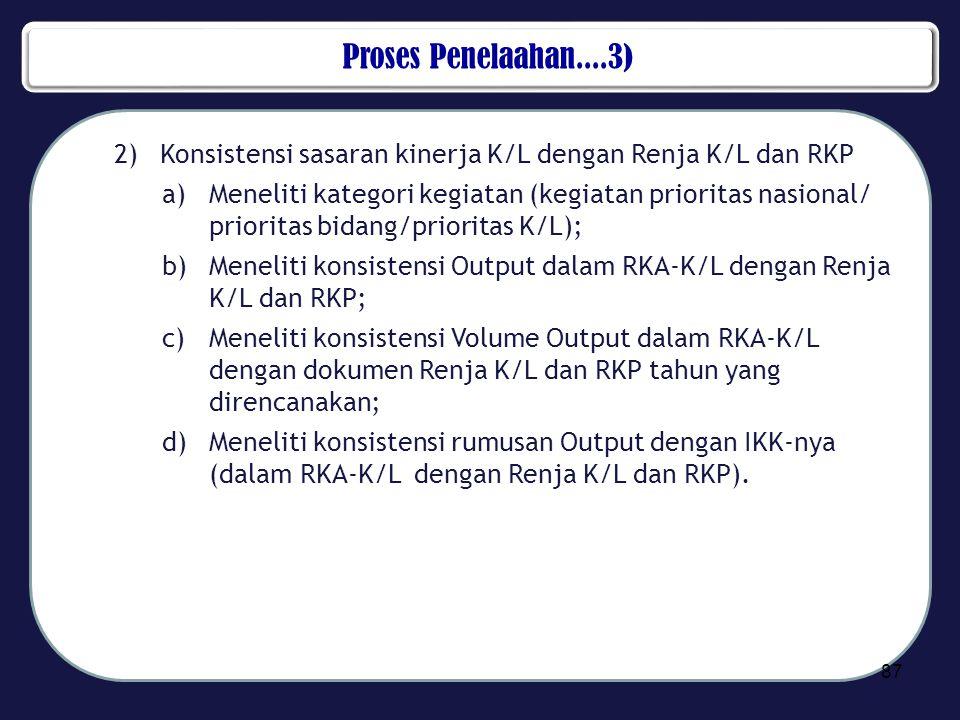 Proses Penelaahan....3) Konsistensi sasaran kinerja K/L dengan Renja K/L dan RKP.