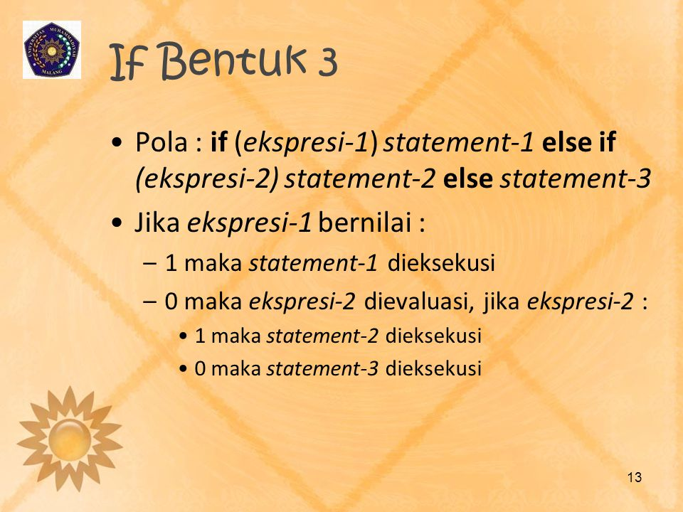 If Bentuk 3 Pola : if (ekspresi-1) statement-1 else if (ekspresi-2) statement-2 else statement-3. Jika ekspresi-1 bernilai :