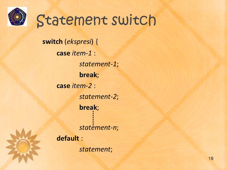 Statement switch switch (ekspresi) { case item-1 : statement-1; break;