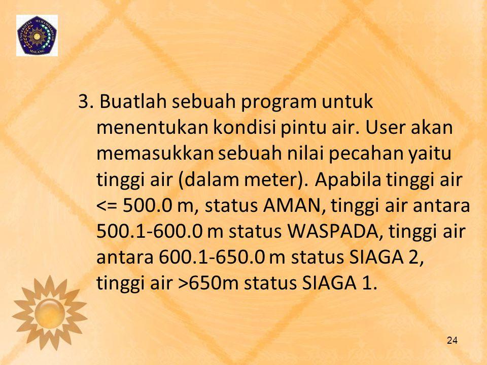 3. Buatlah sebuah program untuk menentukan kondisi pintu air