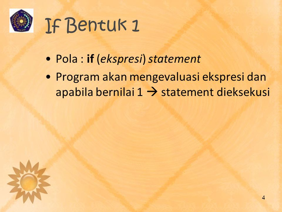 If Bentuk 1 Pola : if (ekspresi) statement
