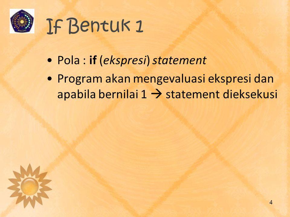 If Bentuk 1 Pola : if (ekspresi) statement
