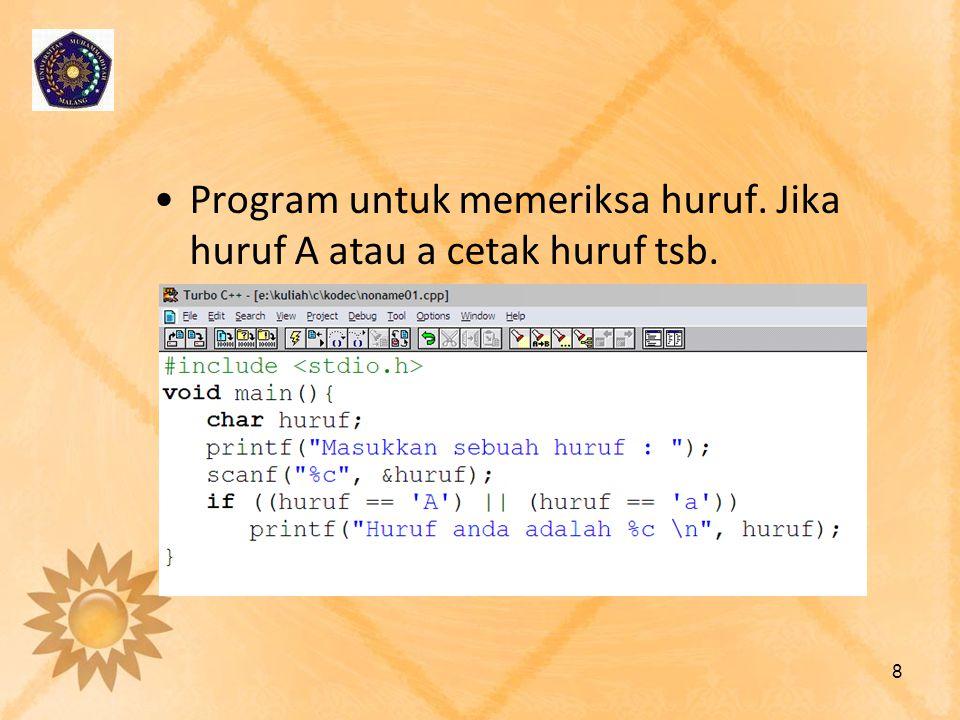 Program untuk memeriksa huruf. Jika huruf A atau a cetak huruf tsb.