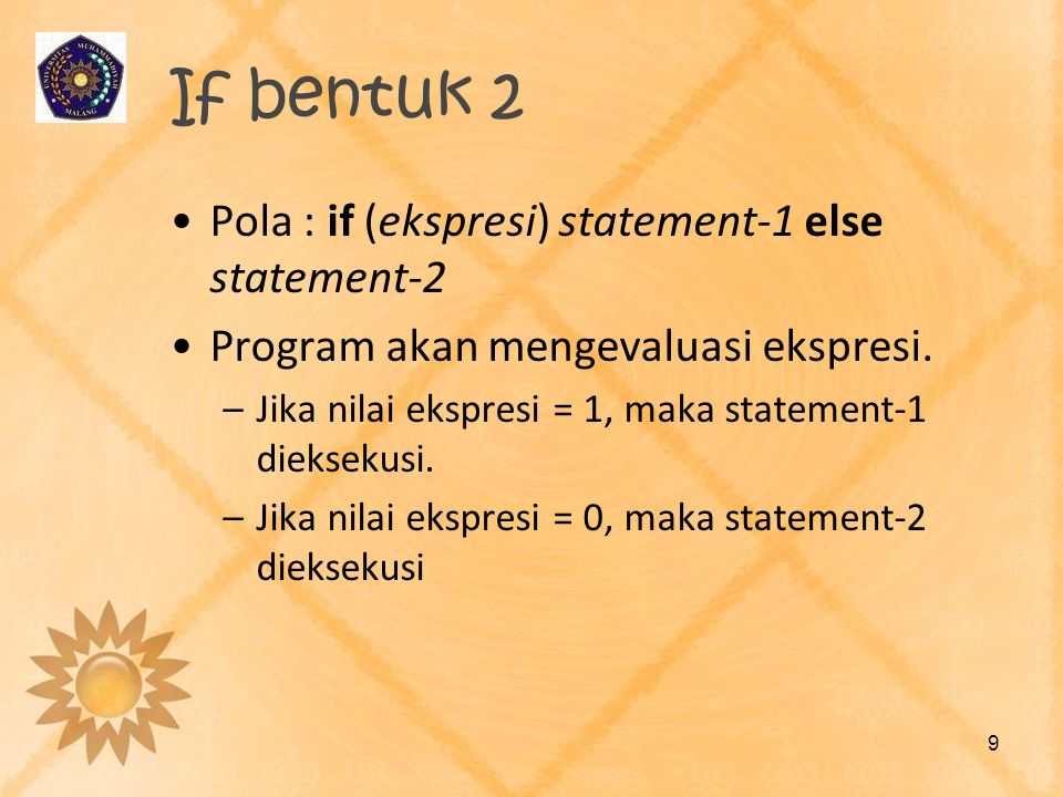 If bentuk 2 Pola : if (ekspresi) statement-1 else statement-2