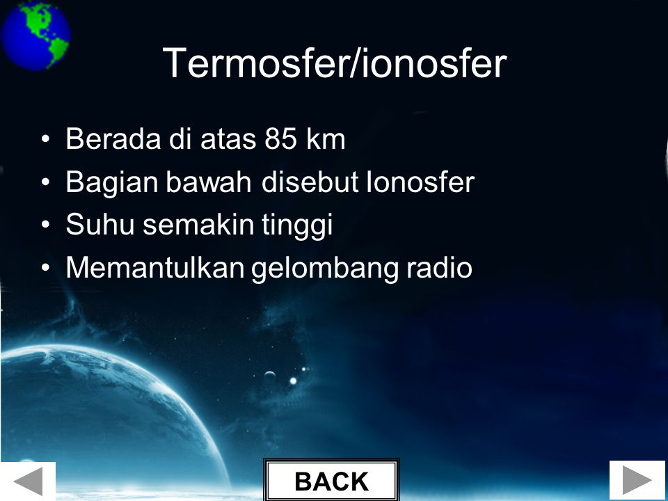 Termosfer/ionosfer Berada di atas 85 km Bagian bawah disebut Ionosfer