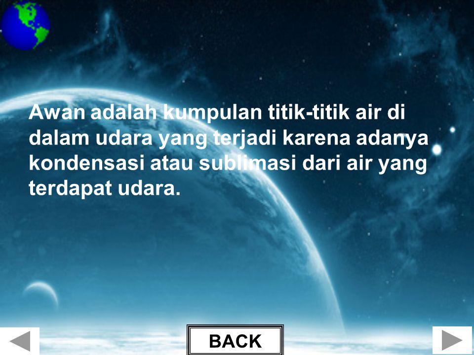 Awan adalah kumpulan titik-titik air di dalam udara yang terjadi karena adanya kondensasi atau sublimasi dari air yang terdapat udara.