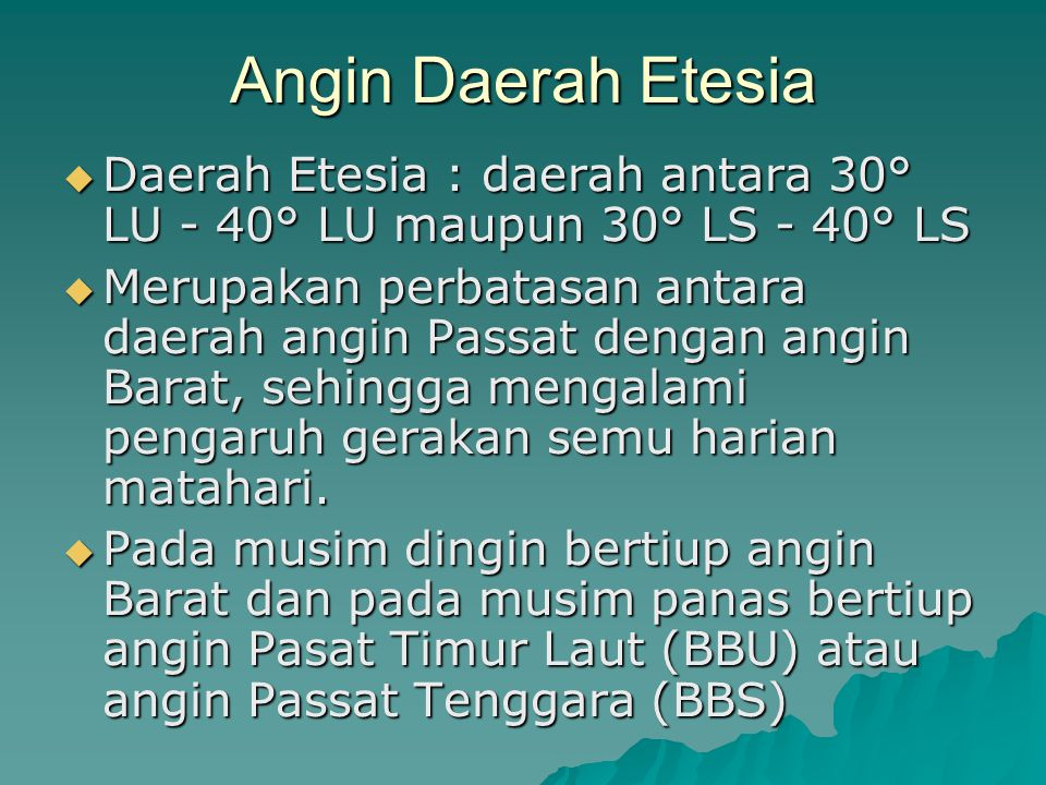Angin Daerah Etesia Daerah Etesia : daerah antara 30° LU - 40° LU maupun 30° LS - 40° LS.