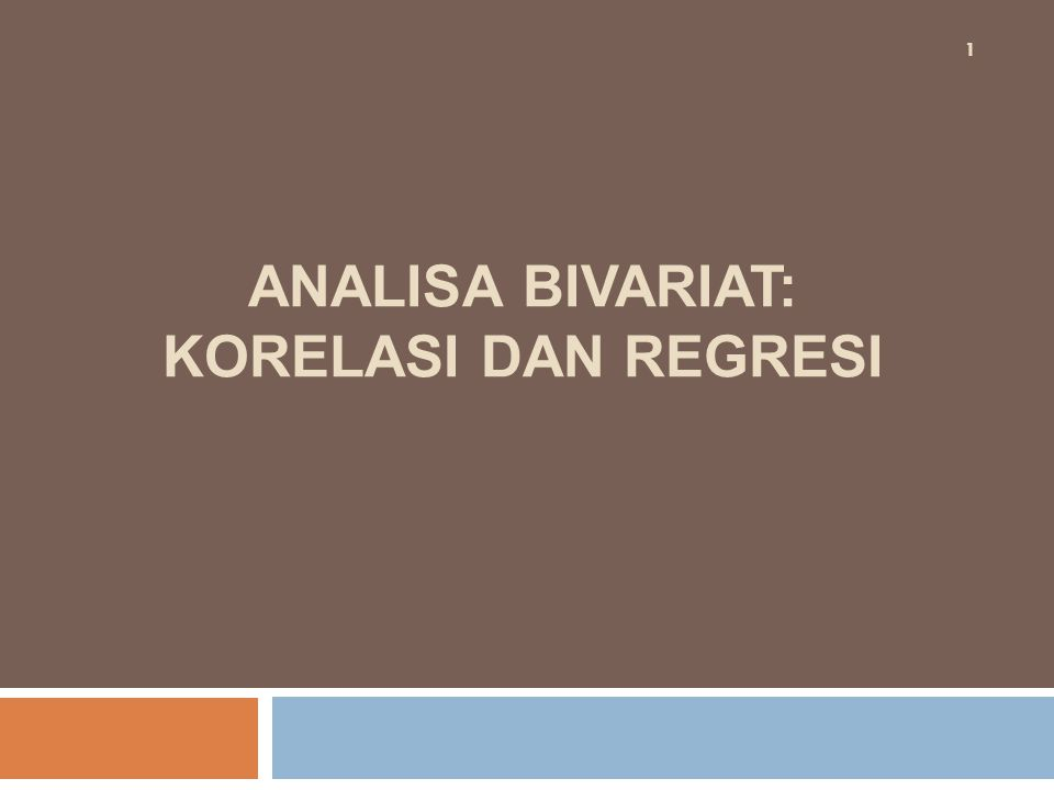 ANALISA BIVARIAT: KORELASI DAN REGRESI