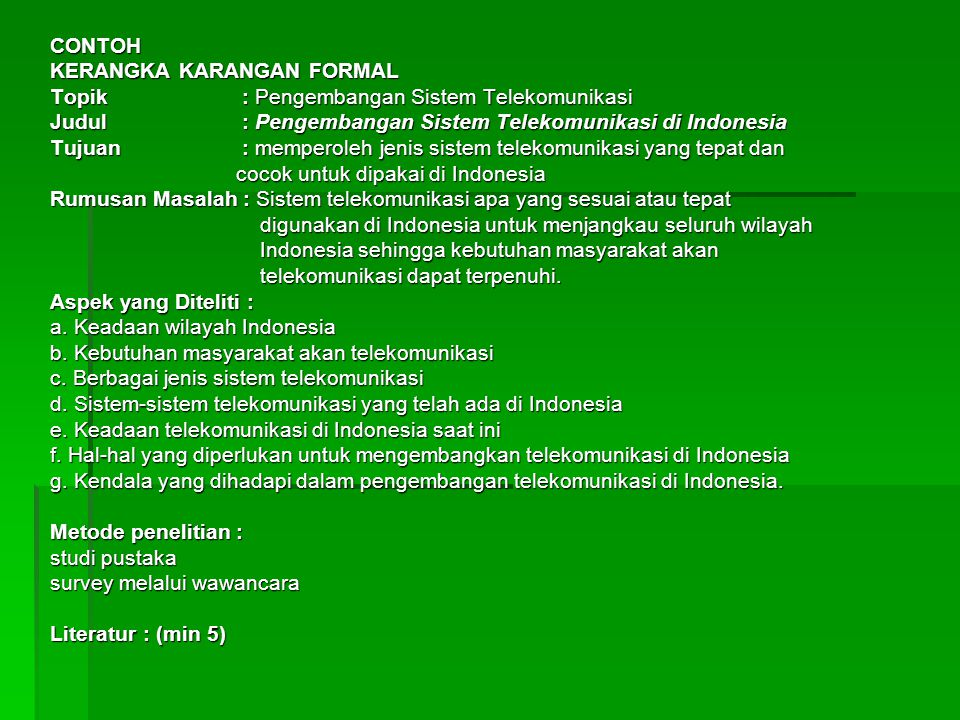 CONTOH KERANGKA KARANGAN FORMAL. Topik : Pengembangan Sistem Telekomunikasi. Judul : Pengembangan Sistem Telekomunikasi di Indonesia.