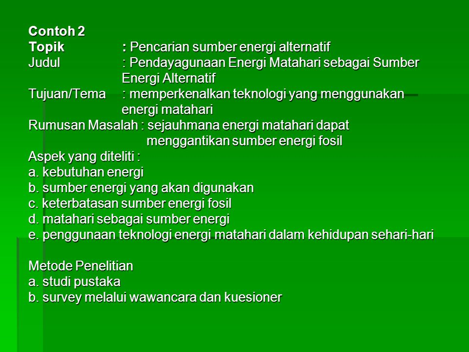 Contoh 2 Topik : Pencarian sumber energi alternatif. Judul : Pendayagunaan Energi Matahari sebagai Sumber.
