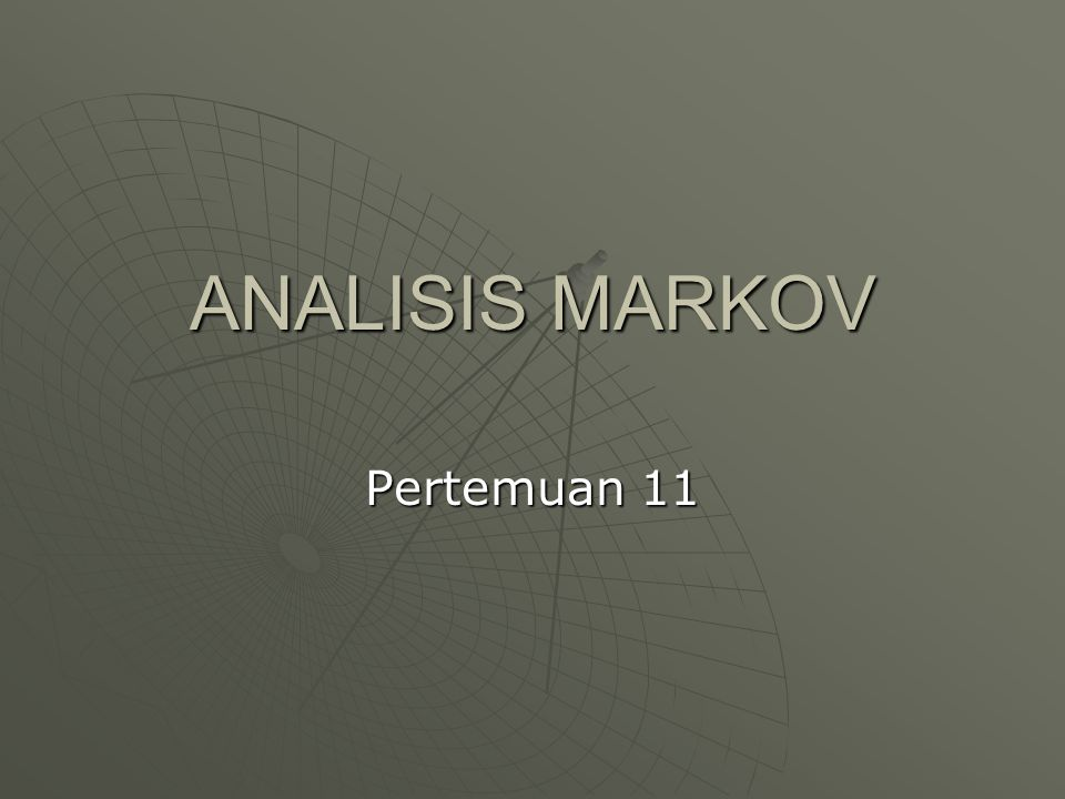 ANALISIS MARKOV Pertemuan 11