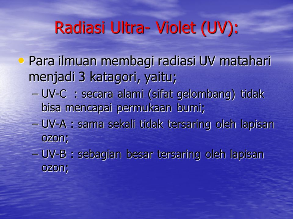 Radiasi Ultra- Violet (UV):