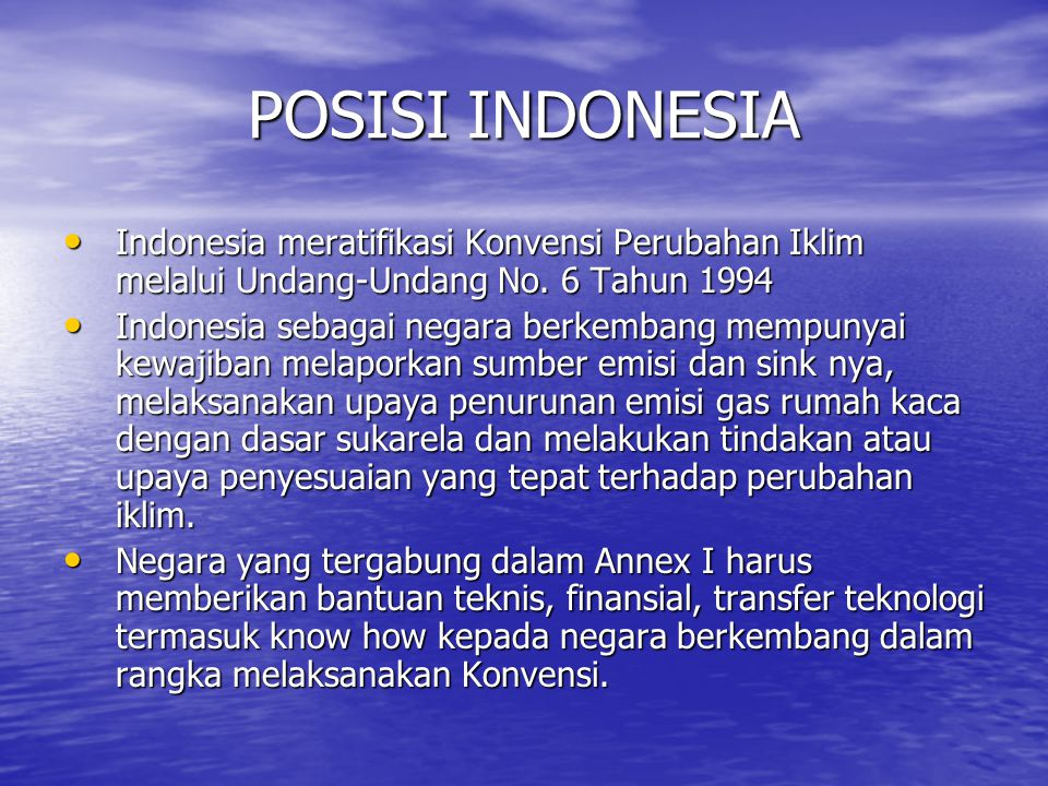 POSISI INDONESIA Indonesia meratifikasi Konvensi Perubahan Iklim melalui Undang-Undang No. 6 Tahun 1994.