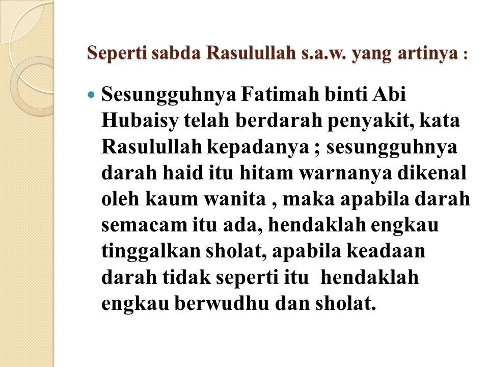 Seperti sabda Rasulullah s.a.w. yang artinya :