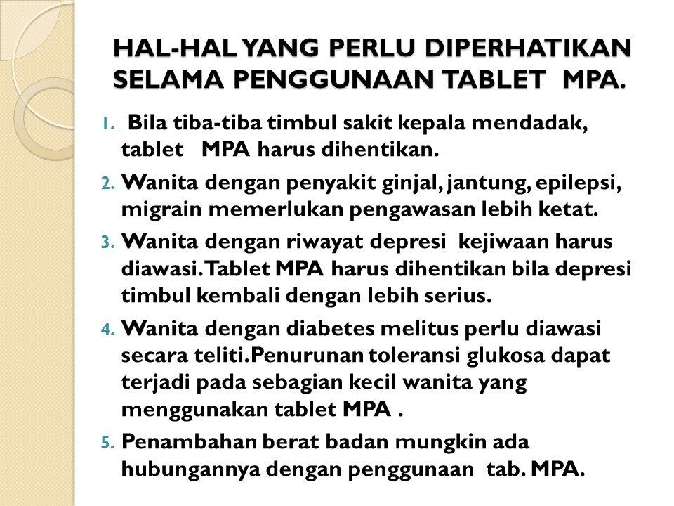 HAL-HAL YANG PERLU DIPERHATIKAN SELAMA PENGGUNAAN TABLET MPA.