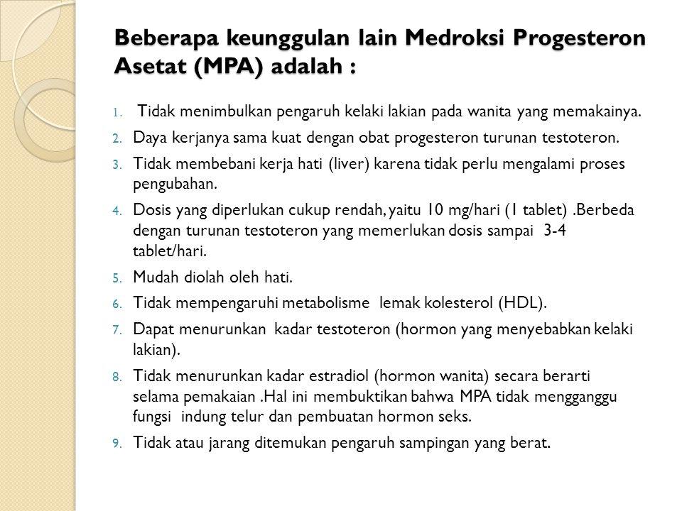 Beberapa keunggulan lain Medroksi Progesteron Asetat (MPA) adalah :