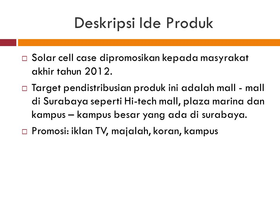 Deskripsi Ide Produk Solar cell case dipromosikan kepada masyrakat akhir tahun 2012.