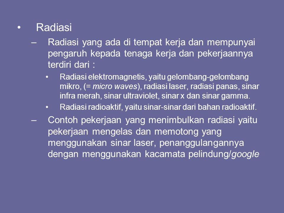 Radiasi Radiasi yang ada di tempat kerja dan mempunyai pengaruh kepada tenaga kerja dan pekerjaannya terdiri dari :