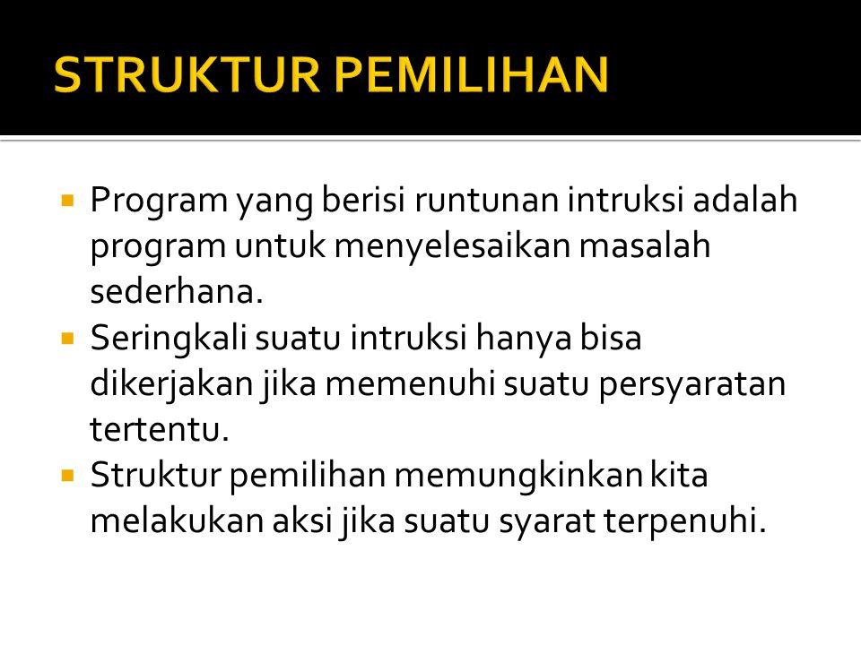 STRUKTUR PEMILIHAN Program yang berisi runtunan intruksi adalah program untuk menyelesaikan masalah sederhana.
