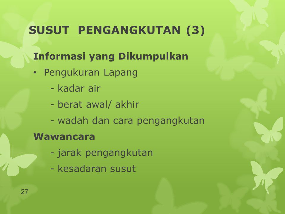 SUSUT PENGANGKUTAN (3) Informasi yang Dikumpulkan Pengukuran Lapang