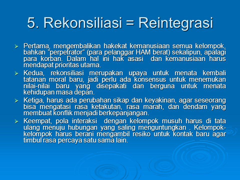 5. Rekonsiliasi = Reintegrasi
