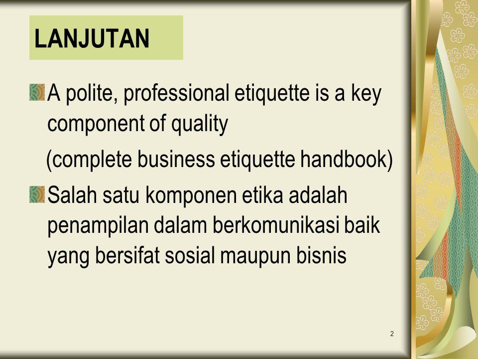 LANJUTAN A polite, professional etiquette is a key component of quality. (complete business etiquette handbook)