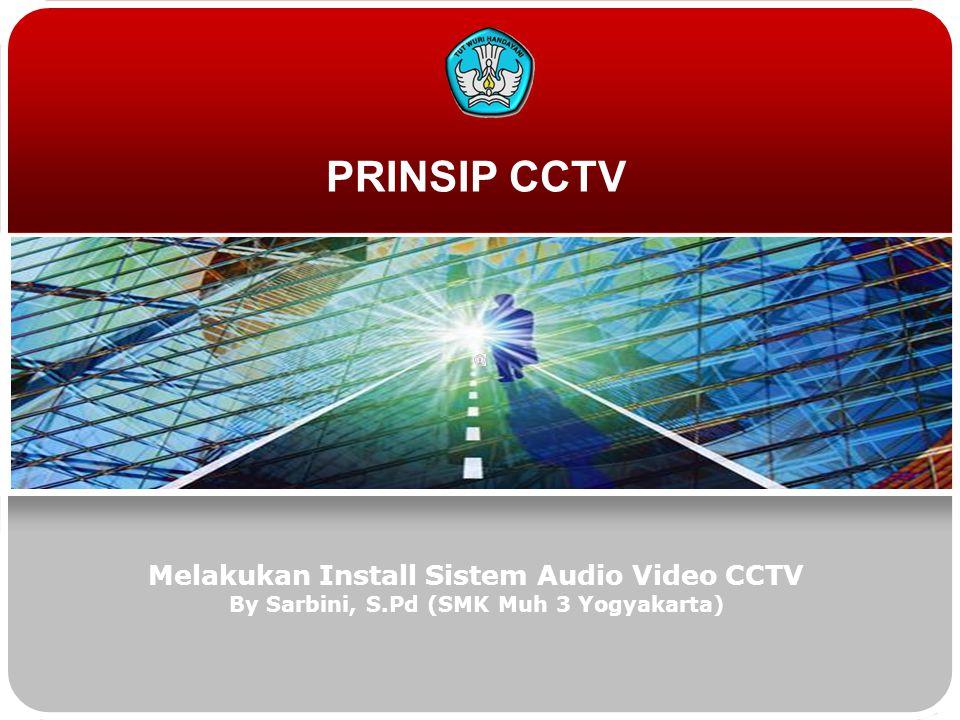PRINSIP CCTV Melakukan Install Sistem Audio Video CCTV