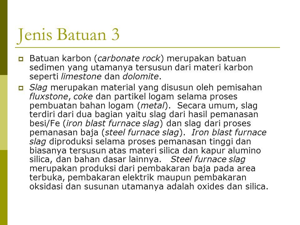 Jenis Batuan 3 Batuan karbon (carbonate rock) merupakan batuan sedimen yang utamanya tersusun dari materi karbon seperti limestone dan dolomite.